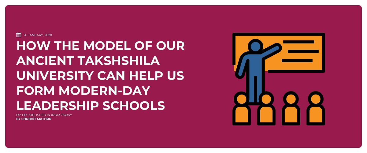 How The Model Of Our Ancient Takshshila University Can Help Us Form Modern-Day Leadership Schools